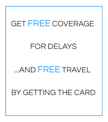 GET FREE COVERAGE FOR DELAYS... AND FREE TRAVEL BY GETTING THE CARD